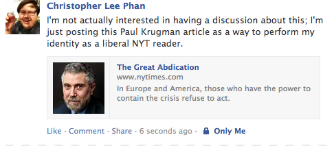Posted on FB: I'm not actually interested in having a discussion about this; I'm just posting his Paul Krugman article as a way to perform my identity as a liberal NYT reader.